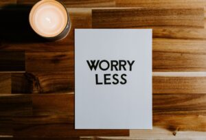 """anti anxiety picture saying """"worry less"""""""